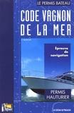 Pierre Wadoux - Code Vagnon de la mer - Tome 2, Epreuve de navigation du permis hauturier.