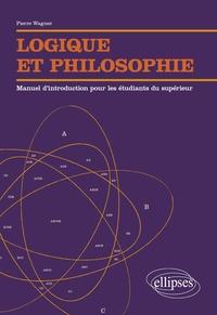 Logique et philosophie- Manuel d'introduction pour les étudiants du supérieur - Pierre Wagner |