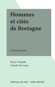 Pierre Waleffe et Claude Dervenn - Hommes et cités de Bretagne - Choix de textes.