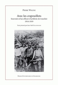 Pierre Waline - Avec les crapouillots - Souvenirs d'un officier d'artillerie de tranchée 1914-1919 suivis des Souvenirs de Marcel Waline, adolescent d'Epernay, ville du front.
