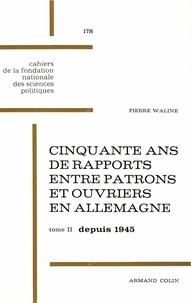 Pierre Waline - Cinquante ans de rapports entre patrons et ouvriers en Allemagne, 1918-1968 - Tome 2, depuis 1945 : la République fédérale allemande.