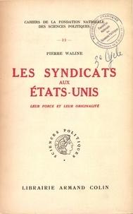 Pierre Waline - Les syndicats aux Etats-Unis.