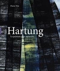 Pierre Wat - Hans Hartung - La peinture pour mémoire.