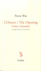 Pierre Wat et Vicky Colombet - L'Ouvert / The Opening.