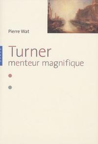 Pierre Wat - Turner - Menteur magnifique.