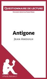Pierre Weber - Antigone de Jean Anouilh - Questionnaire de lecture.