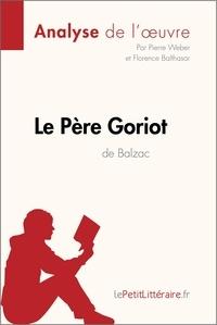 Pierre Weber et  Florence Balthasar - Le Père Goriot d'Honoré de Balzac (Analyse de l'oeuvre) - Comprendre la littérature avec lePetitLittéraire.fr.