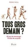 Pierre Weill - Tous gros demain ? - 40 ans de mensonges, 10 kilos de surpoids.