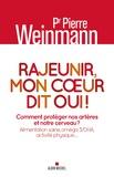 Pierre Weinmann - Rajeunir, mon coeur dit oui ! - Comment protéger nos artères et notre cerveau ? Alimentation saine, oméga 3/DHA, activité physique.