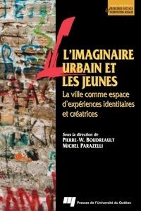 Pierre-Wilfrid Boudreault et Michel Parazelli - L'imaginaire urbain et les jeunes - La ville comme espace d'expériences identitaires et créatrices.