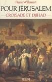 Pierre Willemart - Pour Jérusalem - Croisade et djihâd, 1099-1187.