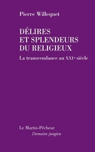 Pierre Willequet - Délires et splendeurs du religieux. La transcendance au XXI ème siècle.