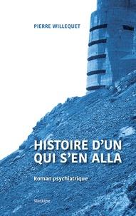 Pierre Willequet - Histoire d'un qui s'en alla - Roman psychiatrique.