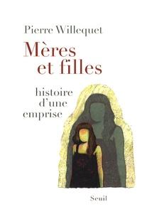 Pierre Willequet - Mères et filles - Histoire d'une emprise.