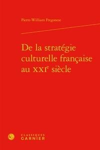 Pierre-William Fregonese - De la stratégie culturelle française au XXIe siècle.