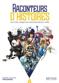 Pierre-William Fregonese - Raconteurs d'histoires - Création et narration dans le jeu vidéo.