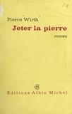 Pierre Wirth - Jeter la pierre....