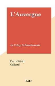 Pierre Wirth et  Collectif - L'Auvergne - Le Velay, le Bourbonnais.