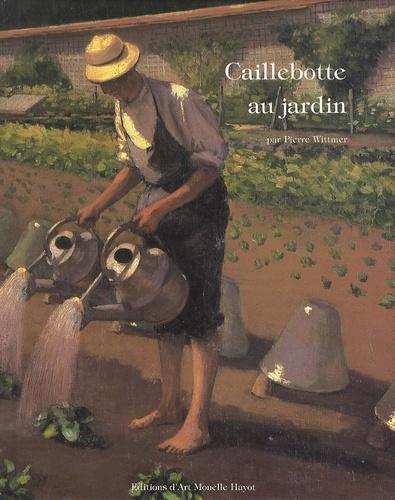 Pierre Wittmer - Caillebotte au jardin - La période d'Yerres (1860-1879).
