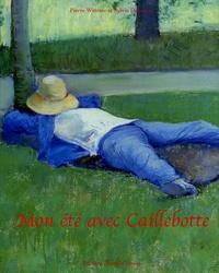 Pierre Wittmer et Sylvie Dannaud - Mon été avec Caillebotte.