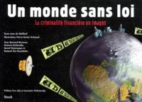 Pierre-Xavier Grezaud et  Collectif - Un monde sans loi. - La criminalité financière en images.