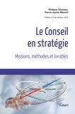 Pierre-Xavier Meschi et Philippe Chereau - Le Conseil en stratégie - Missions, méthodes et livrables.