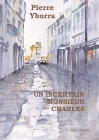 Pierre Yborra - Un incertain Monsieur Charles.