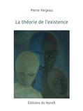 Pierre Yergeau et Sylvie Duval - La théorie de l'existence.