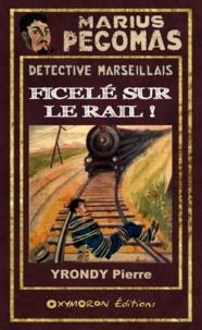 Pierre Yrondy - Ficelé sur le rail !.
