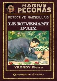Pierre Yrondy - Le revenant d'Aix.