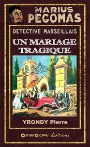Pierre Yrondy - Un mariage tragique.