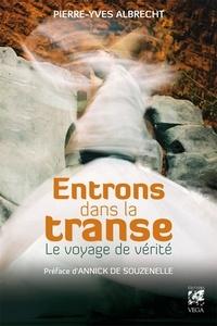 Pierre-Yves Albrecht et Annick de Souzenelle - Entrons dans la transe - Le voyage de vérité.