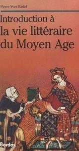Pierre-Yves Badel et Jean Céard - Introduction à la vie littéraire du Moyen Âge.