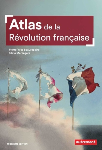 Atlas de la Révolution française. Un basculement mondial, 1776-1815 3e édition