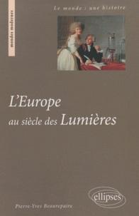 Pierre-Yves Beaurepaire - L'Europe au siècle des Lumières.
