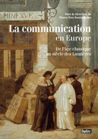 Pierre-Yves Beaurepaire - La communication en Europe de l'âge classique au siècle des Lumières.