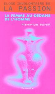 Pierre-Yves Bourdil - Eloge involontaire de la passion ou La femme au-dedans de l'homme.