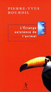 Pierre-Yves Bourdil - L'étrange existence de l'animal.