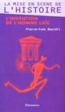 Pierre-Yves Bourdil - LA MISE EN SCENE DE L'HISTOIRE. - L'invention de l'homme laïc.