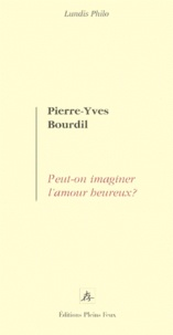 Pierre-Yves Bourdil - Peut-on imaginer l'amour heureux ?.