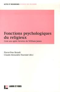 Pierre-Yves Brandt et Claude-Alexandre Fournier - Fonctions psychologiques du religieux - Cent ans après Varieties de William James.