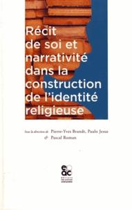 Pierre-Yves Brandt et Paulo Jesus - Récit de soi et narrativité dans la construction de l'identité religieuse.