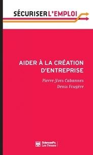 Pierre-Yves Cabannes et Denis Fougère - Aider à la création d'entreprise.