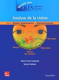 Pierre-Yves Cazeaud et Sylvie Vettese - Analyse de la vision - Tome 2, Vision binoculaire - contactologie.