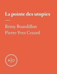 Pierre-Yves Cezard et Rémy Bourdillon - La pointe des utopies.
