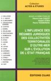 Pierre-Yves Chicot et Robert Etien - L'influence des régimes juridiques des collectivités territoriales d'outre-mer sur l'évolution de l'Etat français.