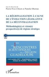 Pierre-Yves Chicot et Paméla Obertan - La régionalisation à l'aune de l'évolution législative de la décentralisation - Méthodologie(s) et vision(s) prospective(s) de régions stratèges.