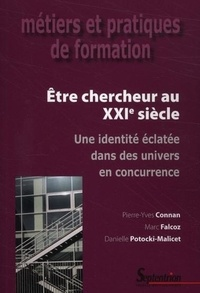Pierre-Yves Connan et Marc Falcoz - Etre chercheur au XXIe siècle - Une identité éclatée dans des univers en concurrence.