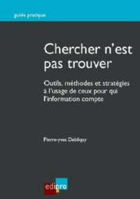 Chercher nest pas trouver - Outils, méthodes et stratégies à lusage de ceux pour qui linformation compte.pdf