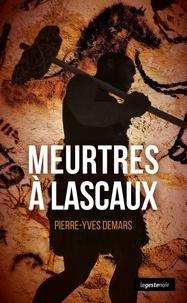 Pierre-Yves Demars - Meurtres à Lascaux.
